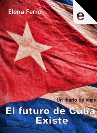 El futuro de Cuba existe by Elena Ferro