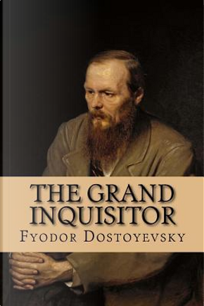 The Grand Inquisitor by Fyodor M. Dostoevsky