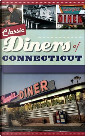 Classic Diners of Connecticut by Garrison Leykam
