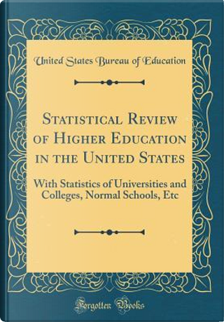 Statistical Review of Higher Education in the United States by United States Bureau Of Education