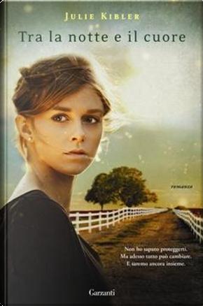 Tra la notte e il cuore by Julie Kibler