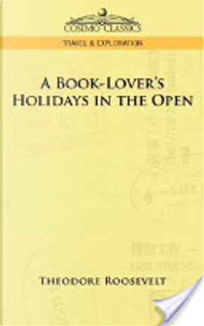 A Book-Lover's Holidays in the Open by Theodore, IV Roosevelt