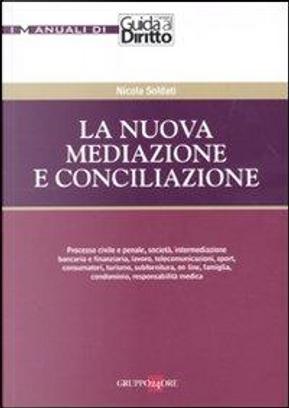 La nuova mediazione e conciliazione. by Nicola Soldati