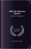 Wild Life Under the Equator by Paul Belloni Du Chaillu