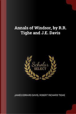 Annals of Windsor, by R.R. Tighe and J.E. Davis by James Edward Davis