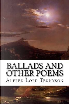 Ballads and Other Poems by Alfred Tennyson Baron Tennyson