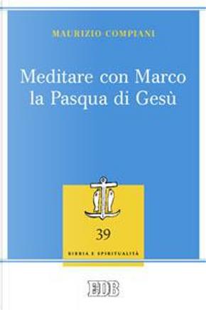 Meditare con Marco la Pasqua di Gesù by Maurizio Compiani