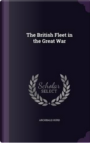 The British Fleet in the Great War by Archibald Hurd