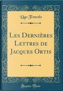 Les Dernières Lettres de Jacques Ortis (Classic Reprint) by Ugo Foscolo