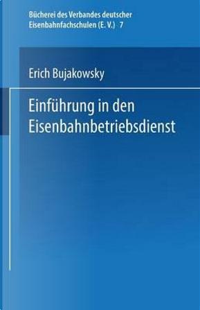 Einführung in Den Eisenbahnbetriebsdienst by Erich Bujakowsky