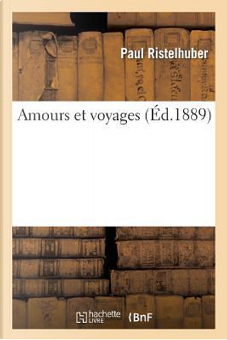 Amours et Voyages by Ristelhuber-P