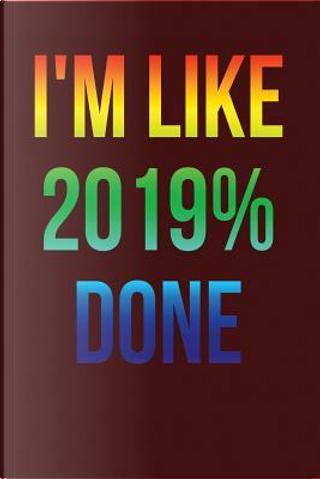 I'm Like 2019% Done by Kyle McFarlin