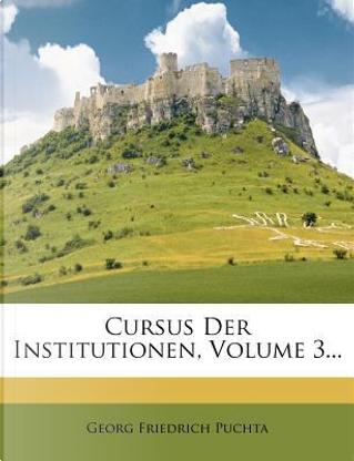 Cursus Der Institutionen, Volume 3... by Georg Friedrich Puchta