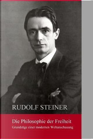 Die Philosphie Der Freiheit by Rudolf Steiner