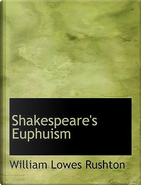 Shakespeare's Euphuism by William Lowes Rushton
