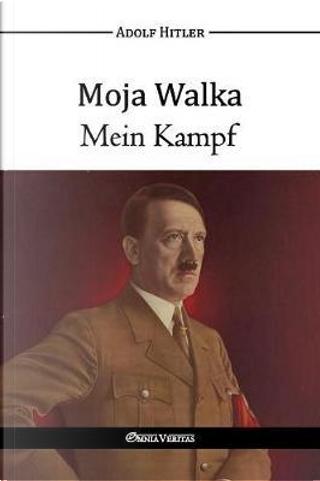 Moja Walka - Mein Kampf by Adolf Hitler