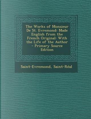 Works of Monsieur de St. Evremond by Saint-Evremond