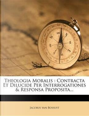 Theologia Moralis by Jacobus Van Bossuyt