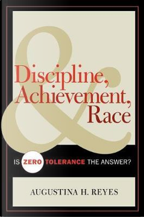 Discipline, Achievement, And Race by Augustina H. Reyes