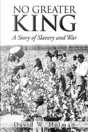 No Greater King by David W. Holman