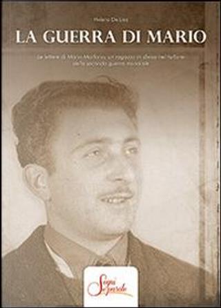 La guerra di Mario. Le lettere di Mario Marforio, un ragazzo in divisa nel turbine della seconda guerra mondiale by Helena De Lisa
