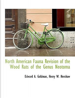 North American Fauna Revision of the Wood Rats of the Genus Neotoma by Edward A. Goldman