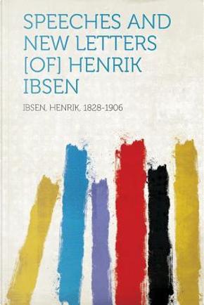 Speeches and New Letters [Of] Henrik Ibsen by Henrik Johan Ibsen