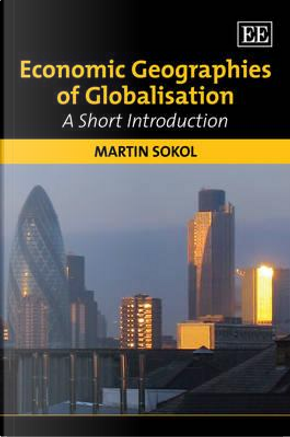 Economic Geographies of Globalisation by Martin Sokol
