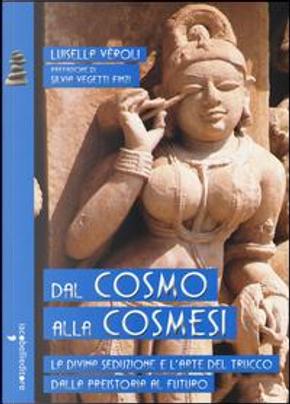 Dal cosmo alla cosmesi. La divina seduzione e l'arte del trucco dalla preistoria al futuro by luisella veroli