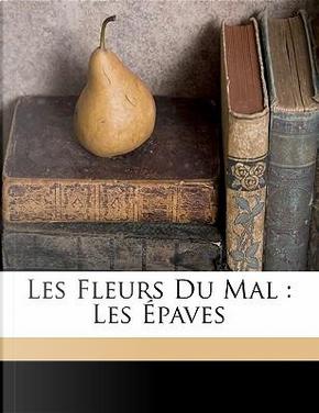 Les Fleurs Du Mal by Charles P Baudelaire