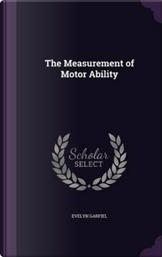 The Measurement of Motor Ability by Evelyn Garfiel