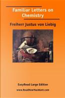 Familiar Letters on Chemistry by Freiherr Justus Von Liebig