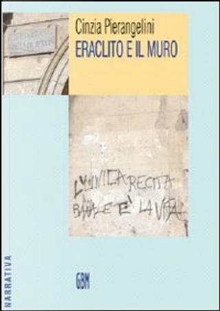 Eraclito e il muro by Cinzia Pierangelini