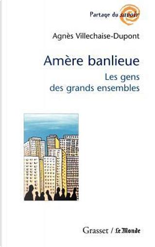 AMERE BANLIEUE. Les gens des grands ensembles by Agnès Villechaise-Dupont