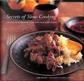 Secrets of Slow Cooking by Liana Krissoff