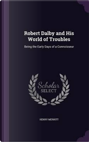 Robert Dalby and His World of Troubles by Henry Merritt