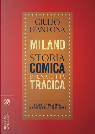Milano. Storia comica di una città tragica by Giulio D'Antona