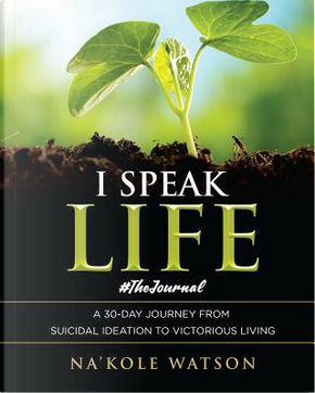 I Speak Life by Na'kole Watson