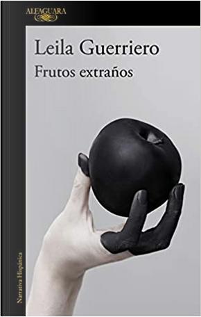 Frutos extraños by Leila Guerriero