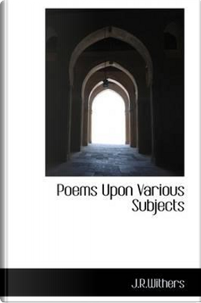 Poems upon Various Subjects by J. R. Withers
