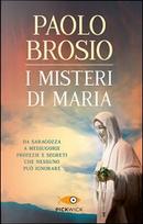 I misteri di Maria. Da Saragozza a Medjugorje profezie e segreti che nessuno può ignorare by Paolo Brosio