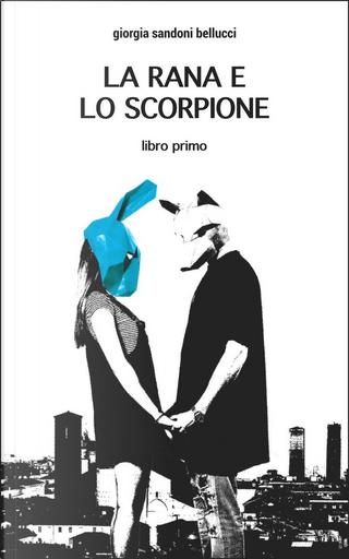 La rana e lo scorpione - Vol. 2 by Giorgia Sandoni Bellucci
