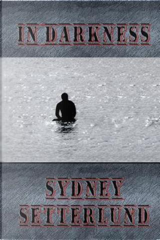 In Darkness by Sydney Setterlund