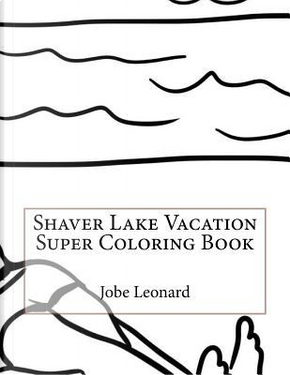 Shaver Lake Vacation Super Coloring Book by Jobe Leonard