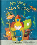 My Stinky New School by Rebecca Elliott