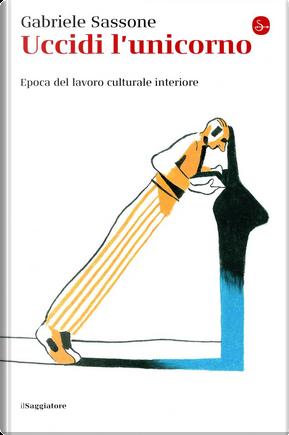 Uccidi l'unicorno by Gabriele Sassone