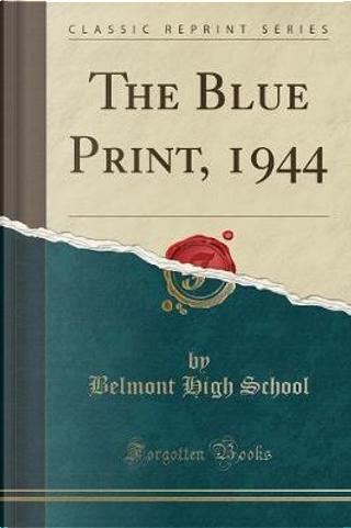 The Blue Print, 1944 (Classic Reprint) by Belmont High School