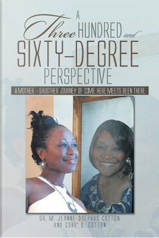 A Three Hundred and Sixty -degree Perspective by M. Jeanne Dolphus Cotton