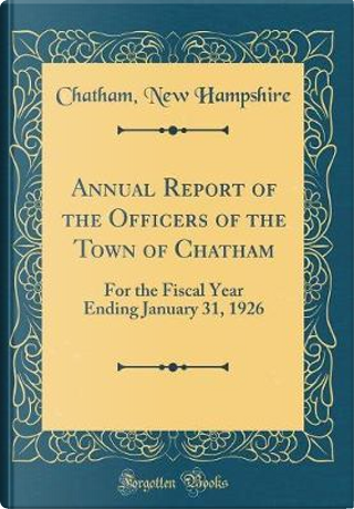 Annual Report of the Officers of the Town of Chatham by Chatham New Hampshire