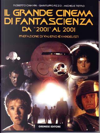 Il grande cinema di fantascienza da «2001» al 2001 by Gian Filippo Pizzo, Michele Tetro, Roberto Chiavini